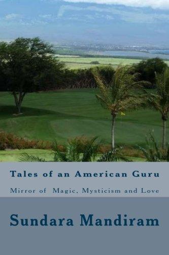 Tales of an American Guru: Who Mirrored Magic,Mysticism and Love