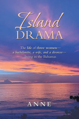 Island Drama: The Life of Three Women- a Bachelorette, a Wife, and a Divorcee- Living in the Bahamas