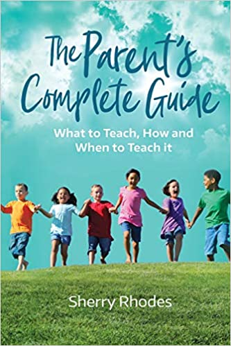 The Parent's Complete Guide: What to Teach, How and When to Teach It