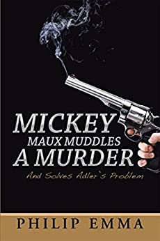 Mickey Maux Muddles a Murder: And Solves Adler'S Problem
