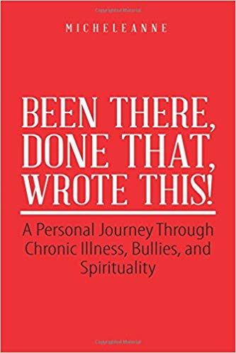 Been There, Done That, Wrote This!: A Personal Journey Through Chronic Illness, Bullies, and Spirituality
