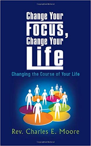Change Your Focus, Change Your Life: Changing the Course of Your Life