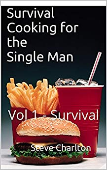 Survival Cooking of the Single Man: Vol 1